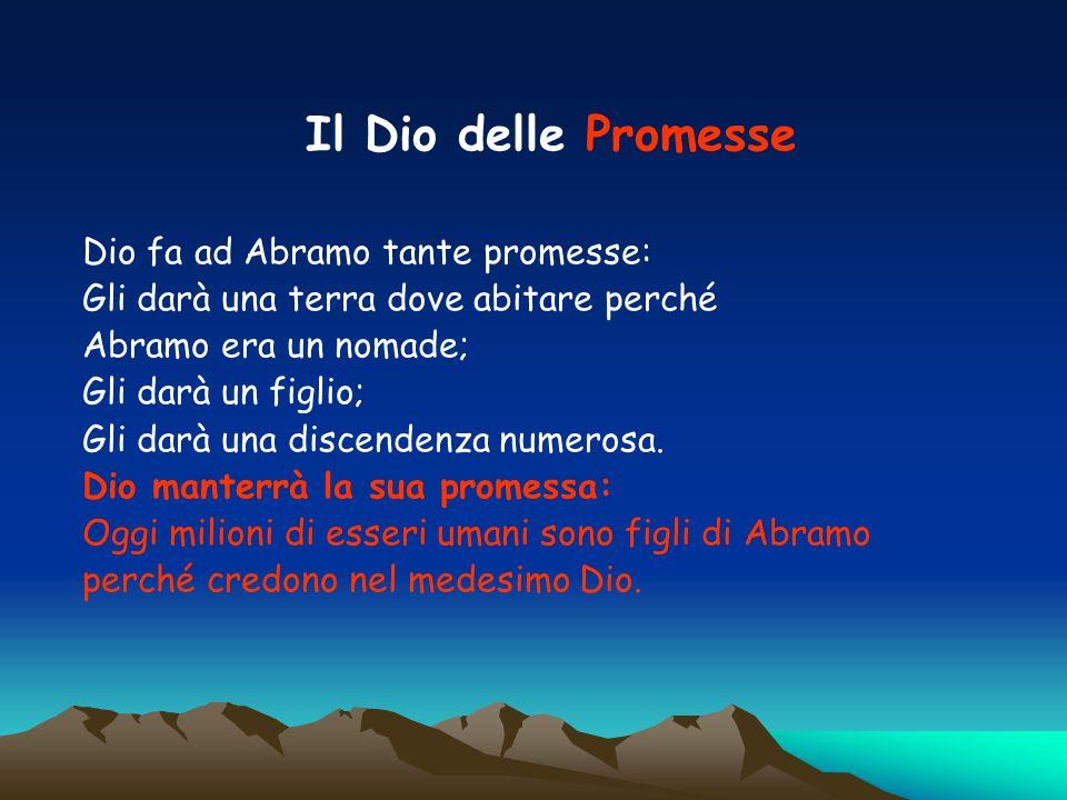 Il Dio delle Promesse Dio fa ad Abramo tante promesse: