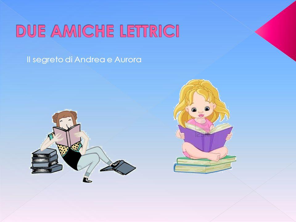 DUE AMICHE LETTRICI Il segreto di Andrea e Aurora