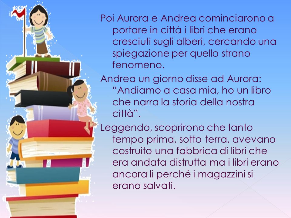 Poi Aurora e Andrea cominciarono a portare in città i libri che erano cresciuti sugli alberi, cercando una spiegazione per quello strano fenomeno.