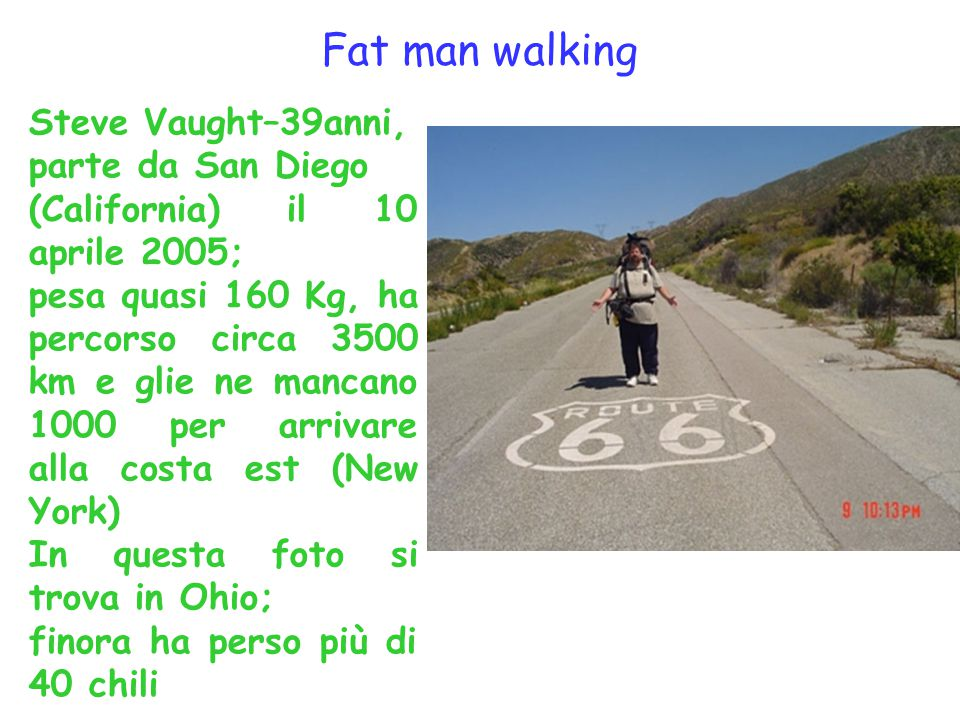 Fat man walking Steve Vaught–39anni, parte da San Diego