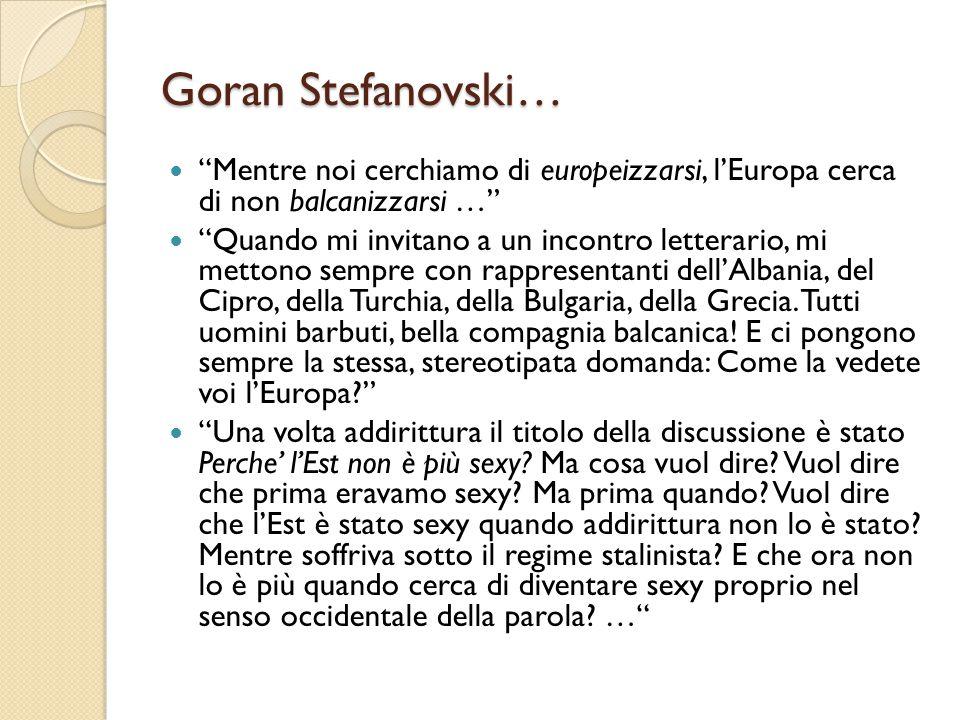 Goran Stefanovski… Mentre noi cerchiamo di europeizzarsi, l'Europa cerca di non balcanizzarsi …