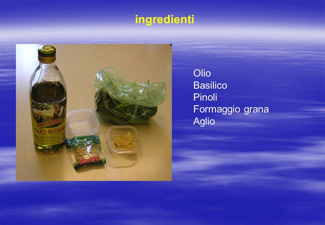 ingredienti Olio Basilico Pinoli Formaggio grana Aglio