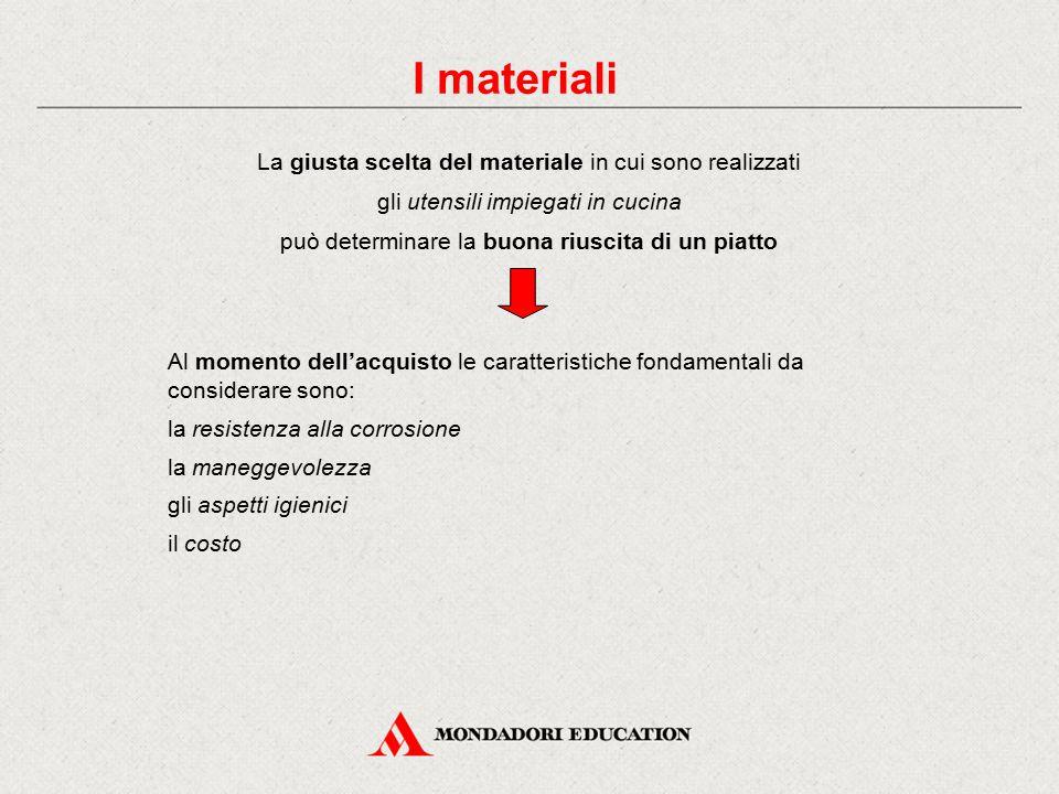 I materiali La giusta scelta del materiale in cui sono realizzati