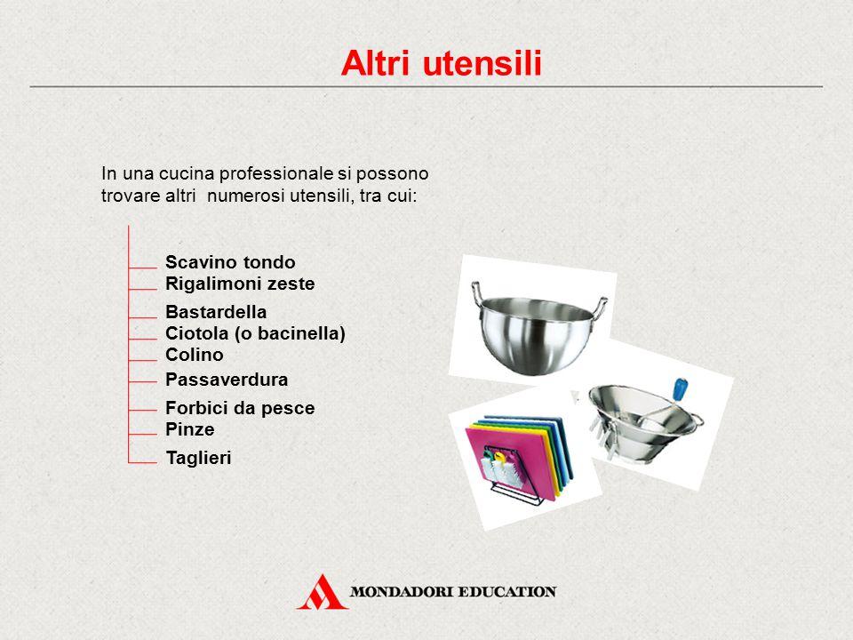 Altri utensili In una cucina professionale si possono trovare altri numerosi utensili, tra cui: Scavino tondo.