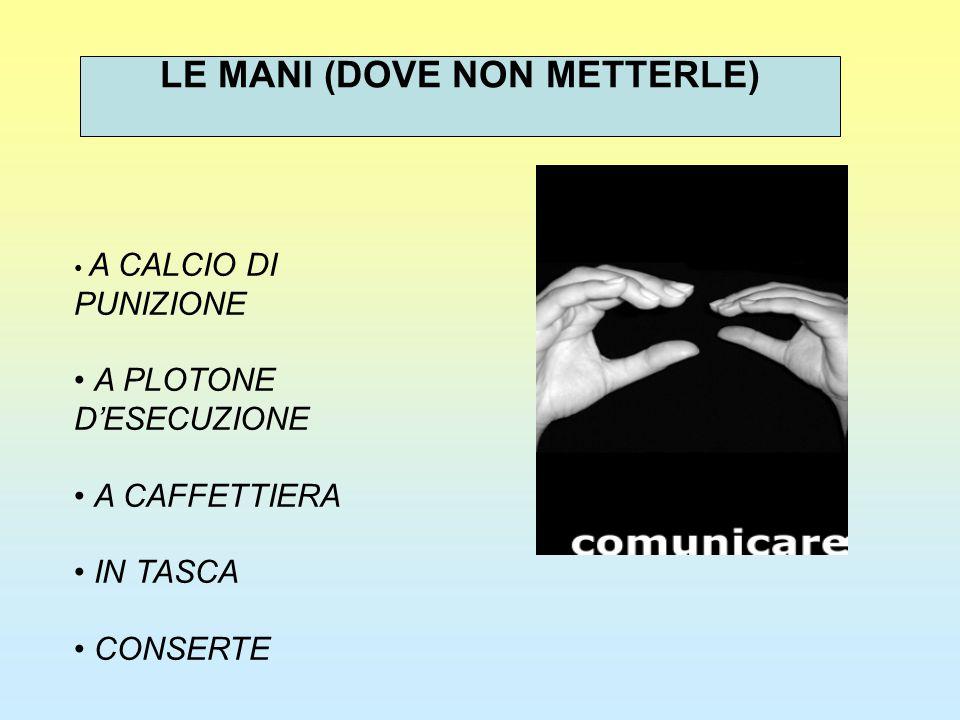 LE MANI (DOVE NON METTERLE)