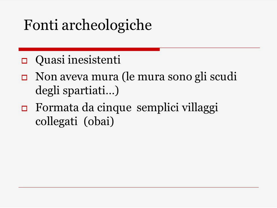 Fonti archeologiche Quasi inesistenti