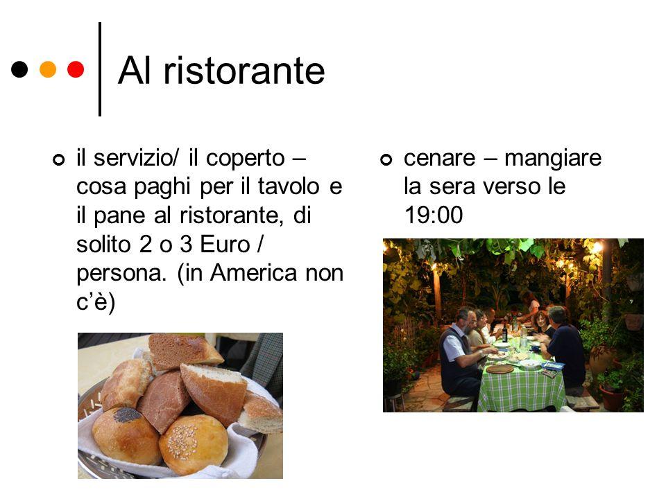 Al ristorante il servizio/ il coperto – cosa paghi per il tavolo e il pane al ristorante, di solito 2 o 3 Euro / persona. (in America non c'è)
