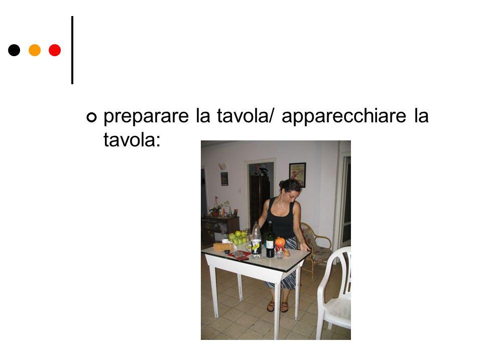 preparare la tavola/ apparecchiare la tavola: