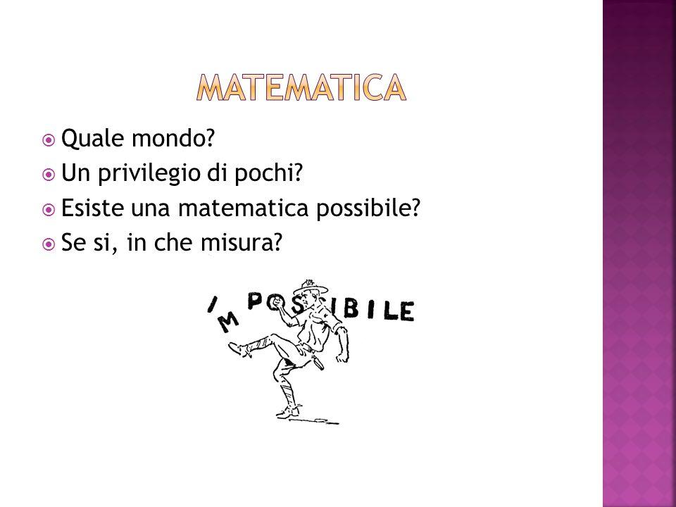 Matematica Quale mondo Un privilegio di pochi