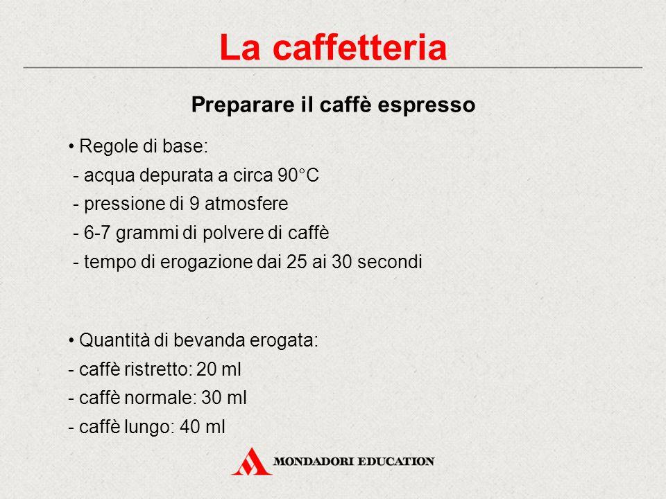 La caffetteria Preparare il caffè espresso Regole di base: