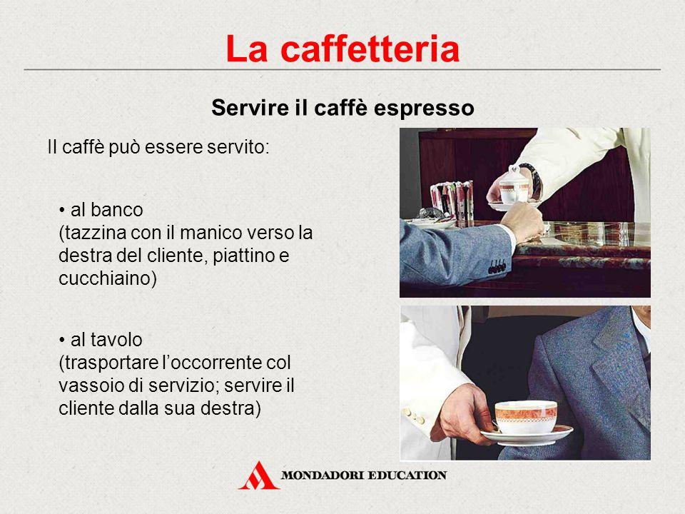 La caffetteria Servire il caffè espresso Il caffè può essere servito: