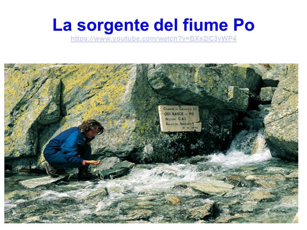 La sorgente del fiume Po https://www.youtube.com/watch v=BXs2jC3vWP4