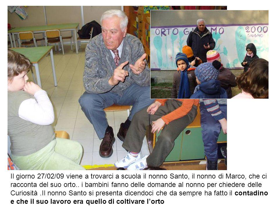 Il giorno 27/02/09 viene a trovarci a scuola il nonno Santo, il nonno di Marco, che ci