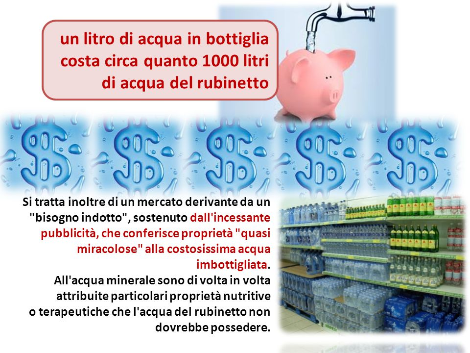 un litro di acqua in bottiglia costa circa quanto 1000 litri di acqua del rubinetto