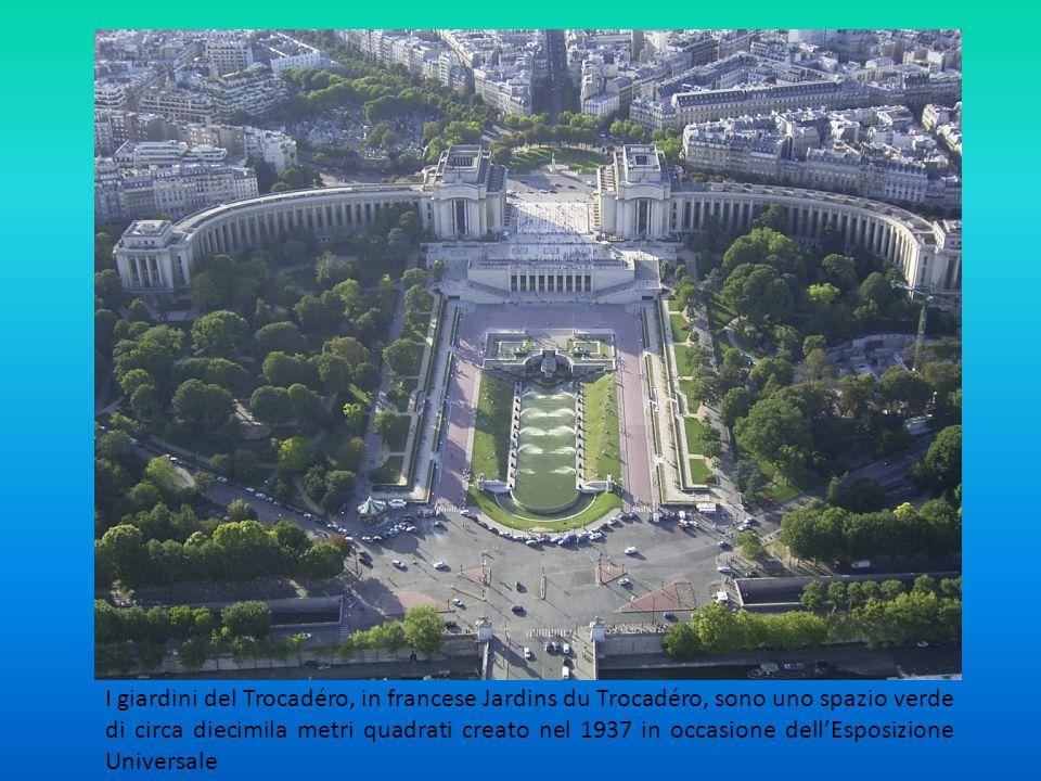 I giardini del Trocadéro, in francese Jardins du Trocadéro, sono uno spazio verde di circa diecimila metri quadrati creato nel 1937 in occasione dell'Esposizione Universale