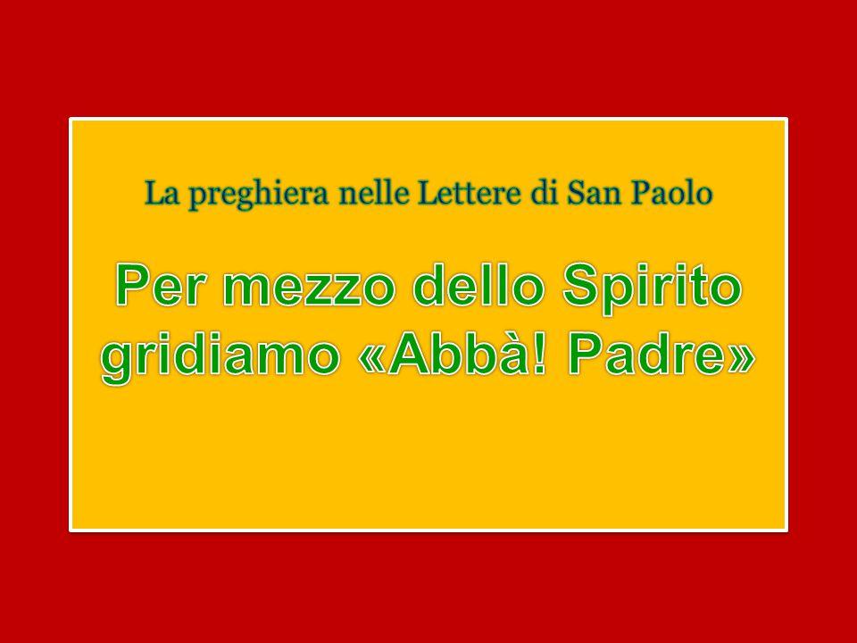 Per mezzo dello Spirito gridiamo «Abbà! Padre»