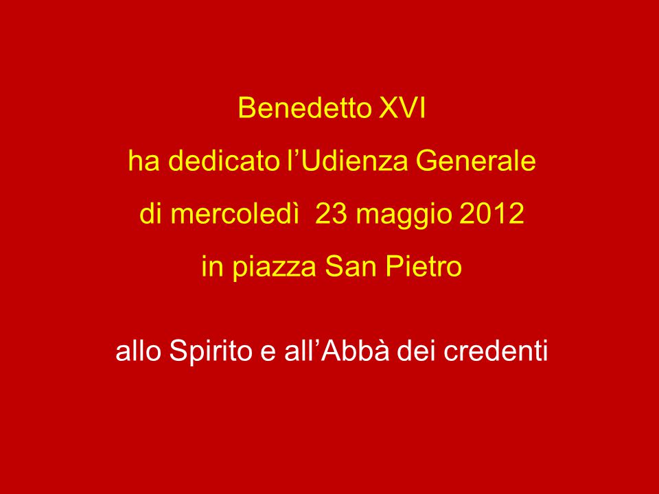 ha dedicato l'Udienza Generale di mercoledì 23 maggio 2012