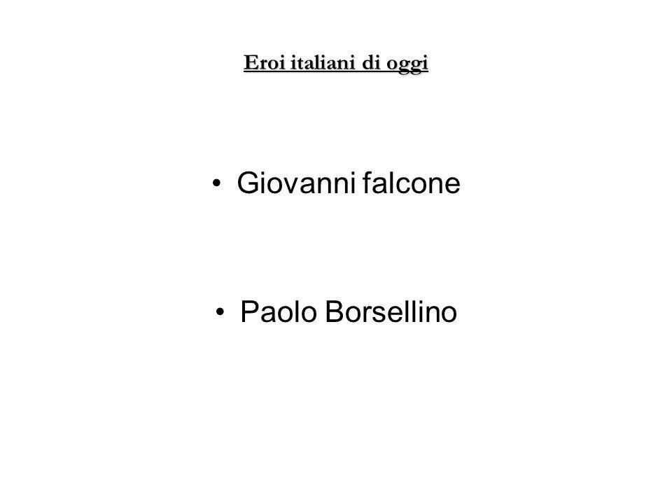 Eroi italiani di oggi Giovanni falcone Paolo Borsellino