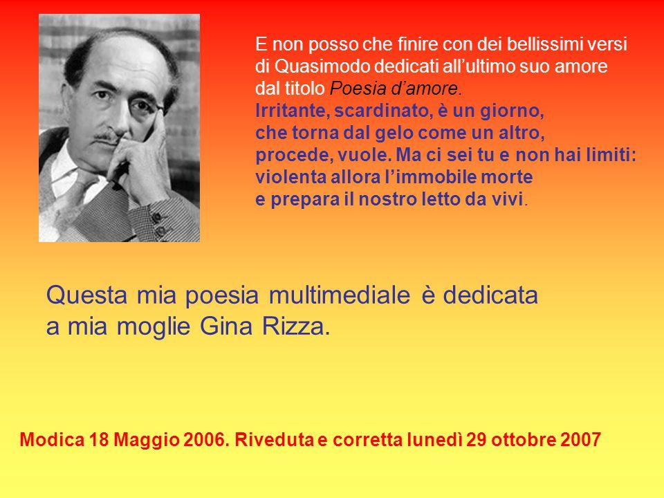 Questa mia poesia multimediale è dedicata a mia moglie Gina Rizza.