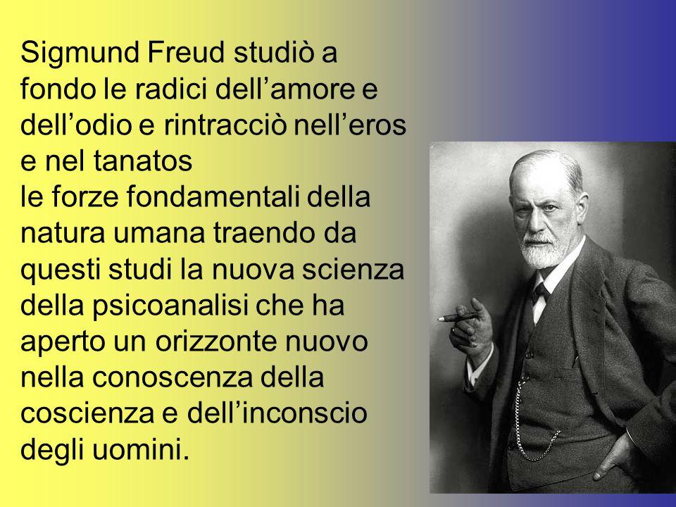 Sigmund Freud studiò a fondo le radici dell'amore e dell'odio e rintracciò nell'eros e nel tanatos