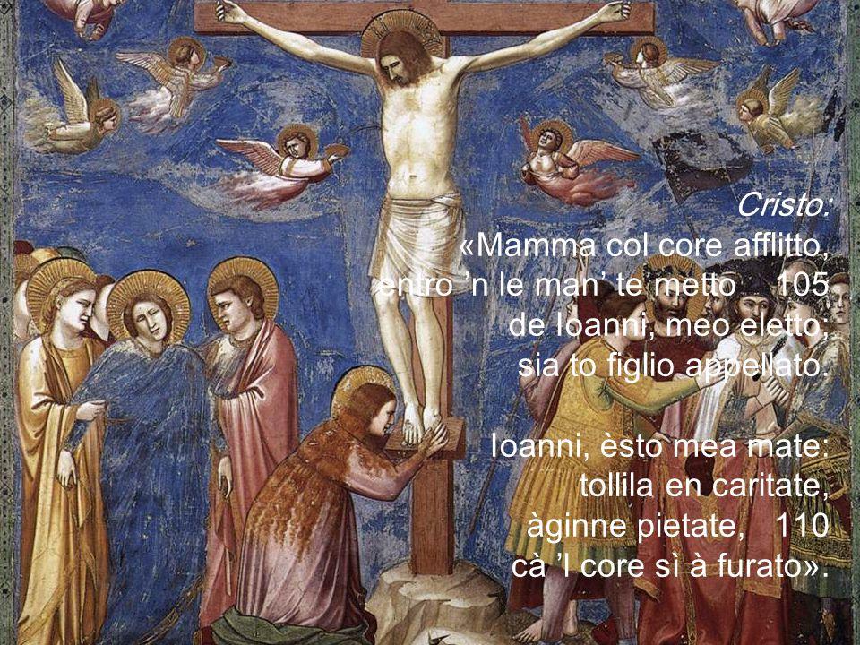 Cristo: «Mamma col core afflitto, entro 'n le man' te metto 105. de Ioanni, meo eletto; sia to figlio appellato.