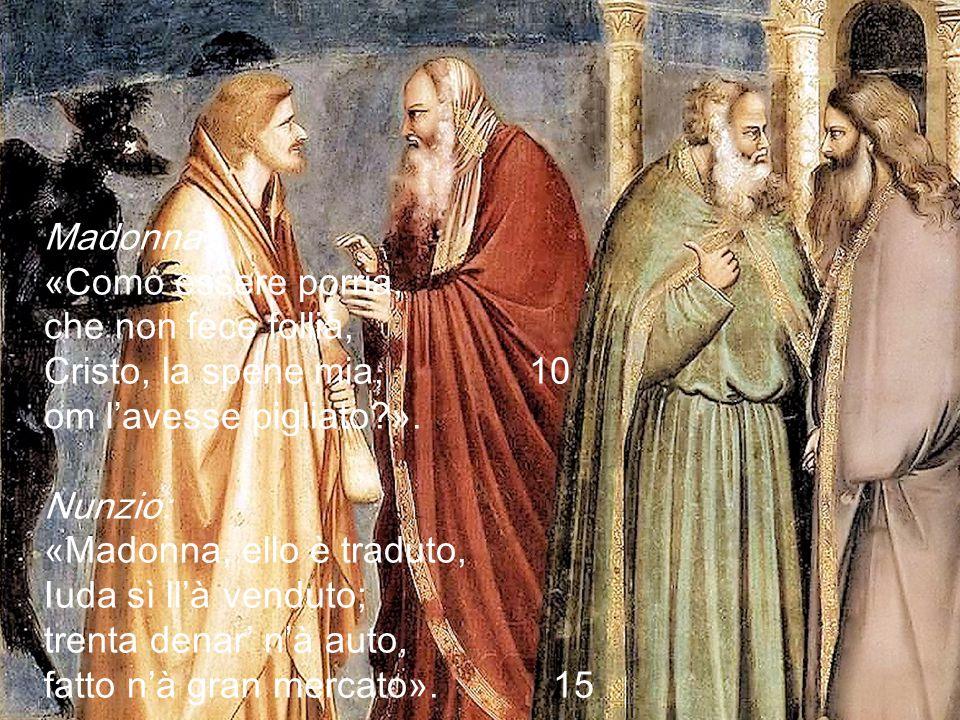 Madonna: «Como essere porria, che non fece follia, Cristo, la spene mia, 10. om l'avesse pigliato ».