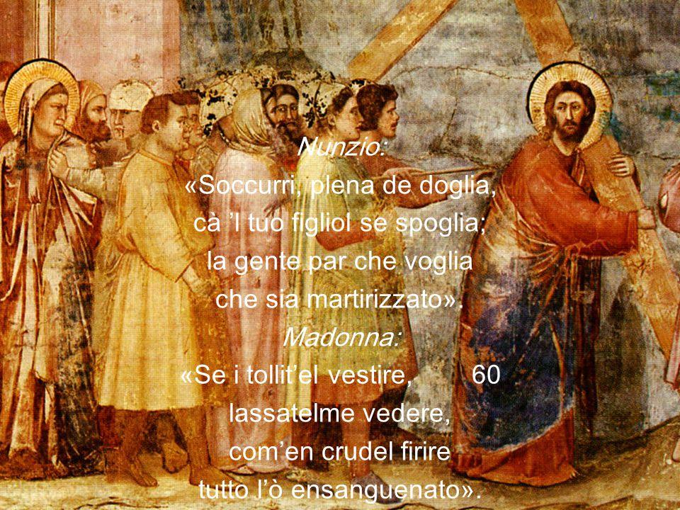 «Soccurri, plena de doglia, cà 'l tuo figliol se spoglia;