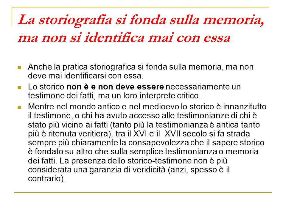 La storiografia si fonda sulla memoria, ma non si identifica mai con essa