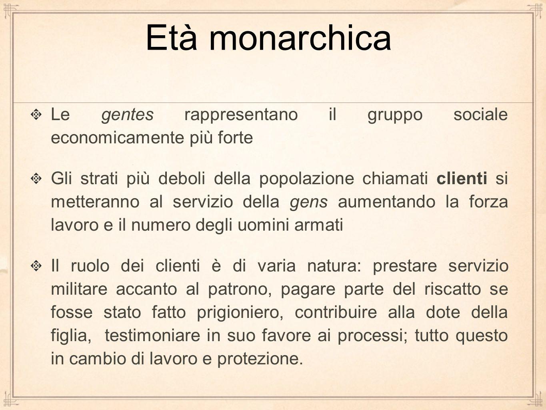 Età monarchica Le gentes rappresentano il gruppo sociale economicamente più forte.