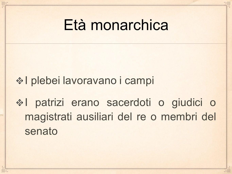 Età monarchica I plebei lavoravano i campi