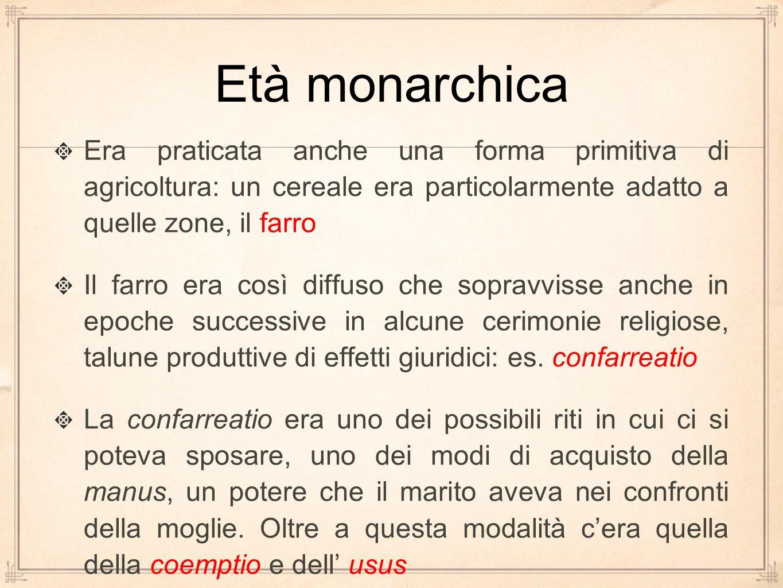 Età monarchica Era praticata anche una forma primitiva di agricoltura: un cereale era particolarmente adatto a quelle zone, il farro.