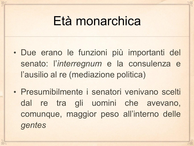 Età monarchica Due erano le funzioni più importanti del senato: l'interregnum e la consulenza e l'ausilio al re (mediazione politica)