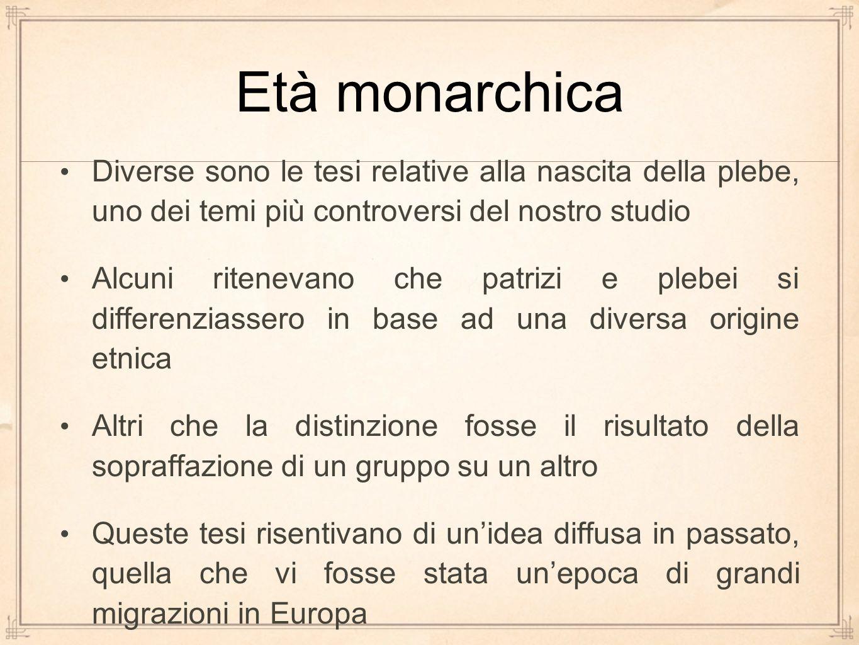 Età monarchica Diverse sono le tesi relative alla nascita della plebe, uno dei temi più controversi del nostro studio.
