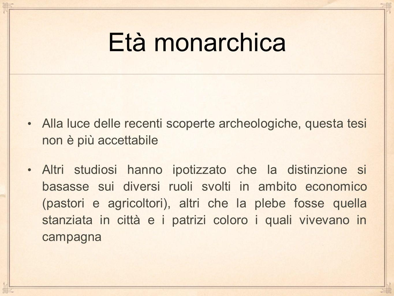 Età monarchica Alla luce delle recenti scoperte archeologiche, questa tesi non è più accettabile.