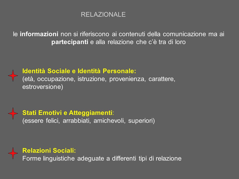RELAZIONALE le informazioni non si riferiscono ai contenuti della comunicazione ma ai partecipanti e alla relazione che c'è tra di loro.