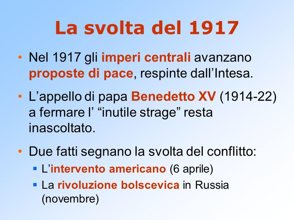 La svolta del 1917 Nel 1917 gli imperi centrali avanzano proposte di pace, respinte dall'Intesa.