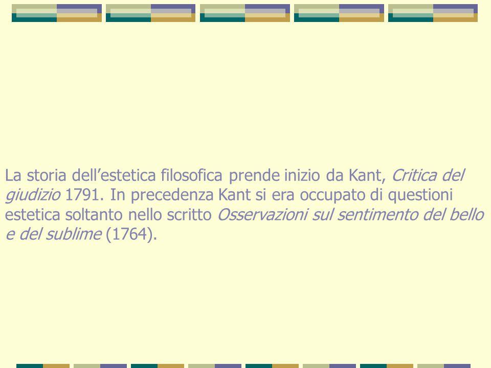 La storia dell'estetica filosofica prende inizio da Kant, Critica del giudizio 1791.