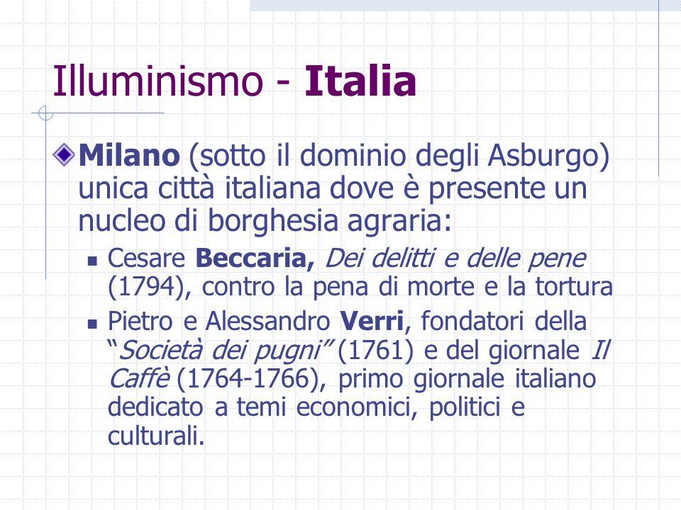 Illuminismo - Italia Milano (sotto il dominio degli Asburgo) unica città italiana dove è presente un nucleo di borghesia agraria: