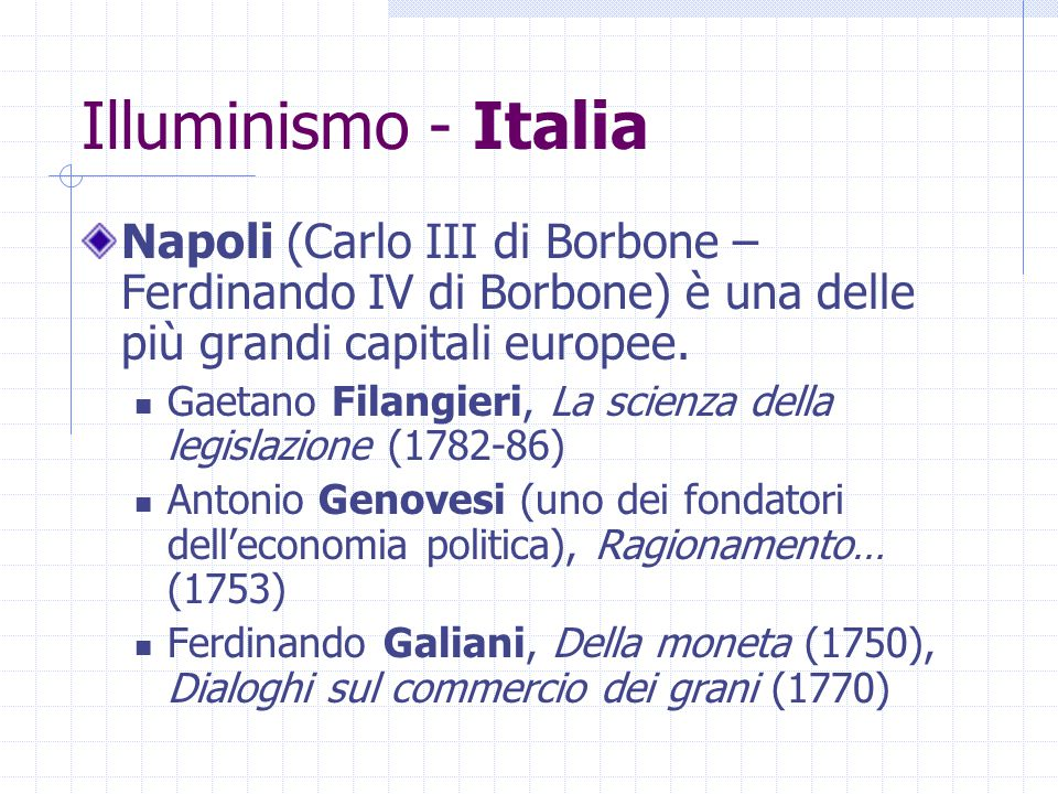 Illuminismo - Italia Napoli (Carlo III di Borbone – Ferdinando IV di Borbone) è una delle più grandi capitali europee.