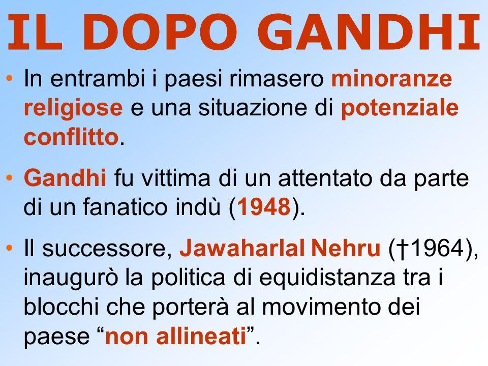 IL DOPO GANDHI In entrambi i paesi rimasero minoranze religiose e una situazione di potenziale conflitto.