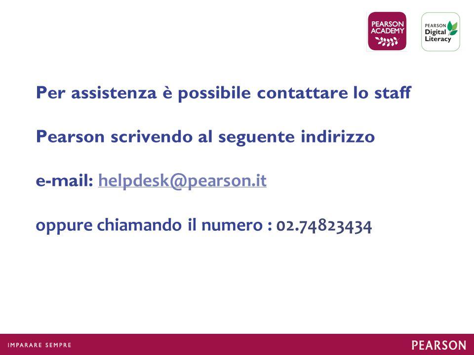 Per assistenza è possibile contattare lo staff Pearson scrivendo al seguente indirizzo e-mail: helpdesk@pearson.it oppure chiamando il numero : 02.74823434