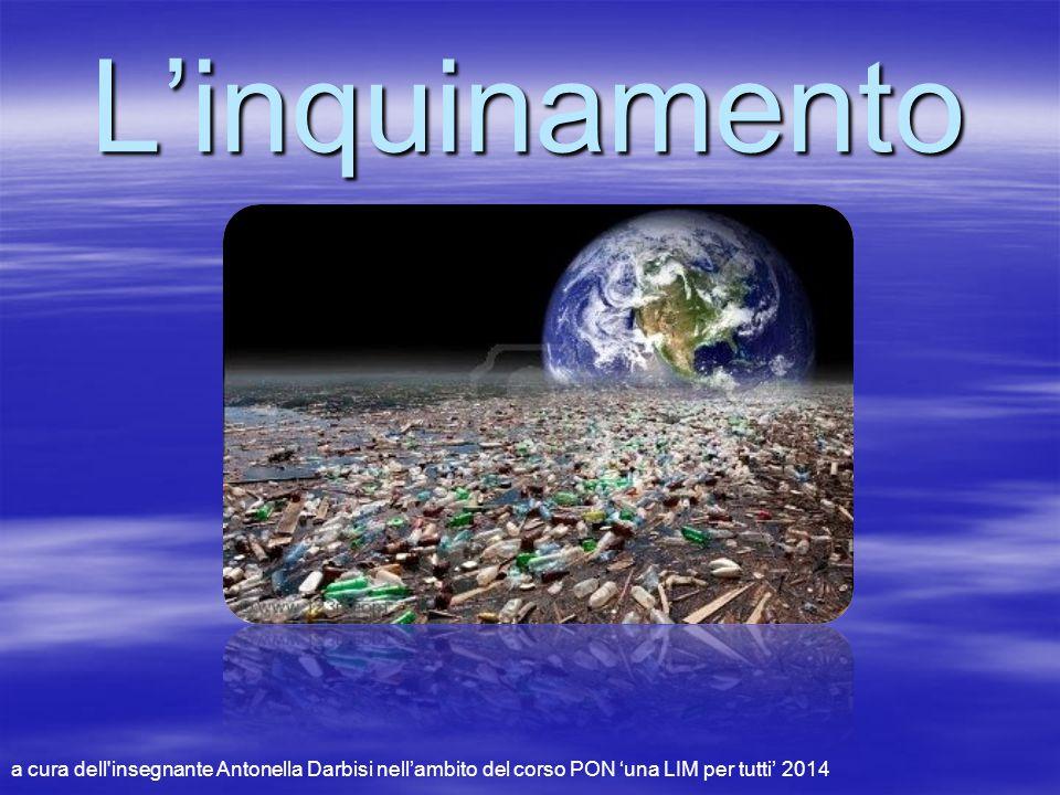 L'inquinamento a cura dell insegnante Antonella Darbisi nell'ambito del corso PON 'una LIM per tutti' 2014.