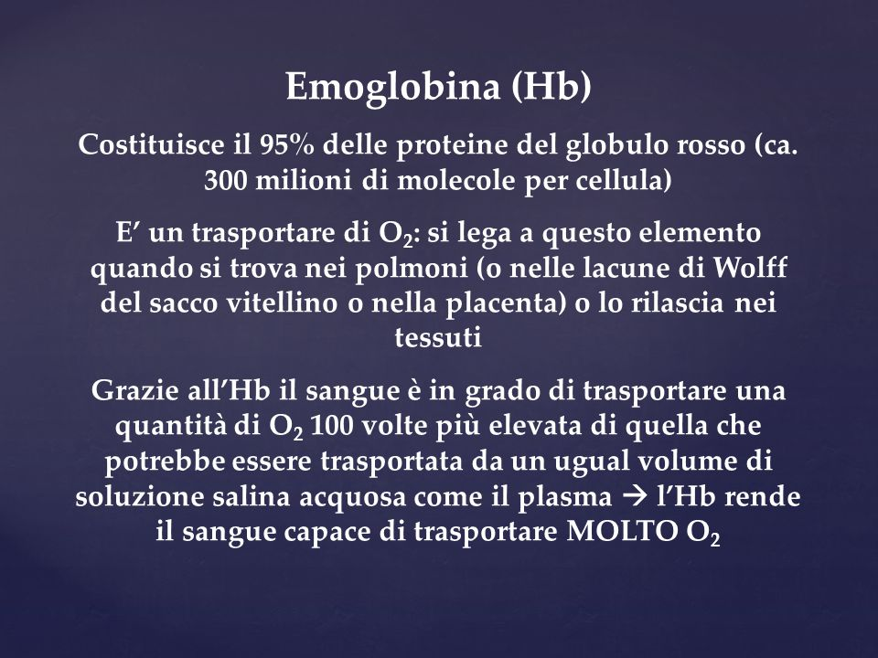 Emoglobina (Hb) Costituisce il 95% delle proteine del globulo rosso (ca. 300 milioni di molecole per cellula)