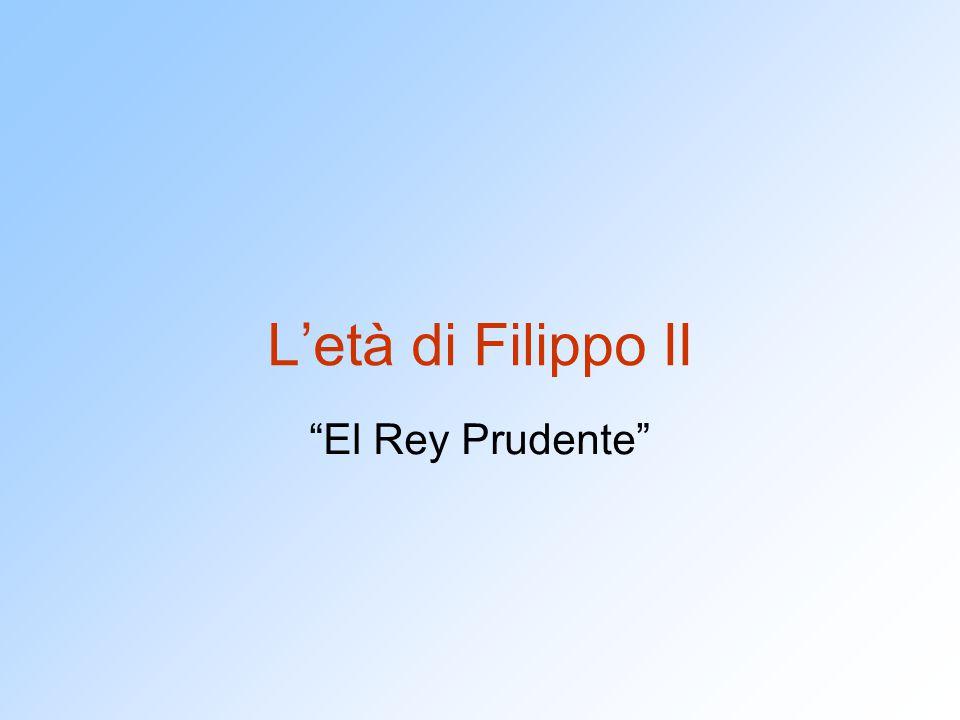 L'età di Filippo II El Rey Prudente