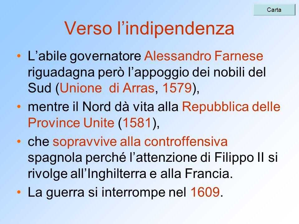 Carta Verso l'indipendenza. L'abile governatore Alessandro Farnese riguadagna però l'appoggio dei nobili del Sud (Unione di Arras, 1579),