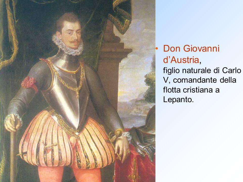 Don Giovanni d'Austria, figlio naturale di Carlo V, comandante della flotta cristiana a Lepanto.