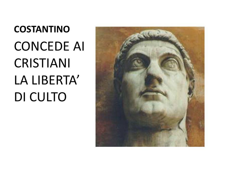 CONCEDE AI CRISTIANI LA LIBERTA' DI CULTO