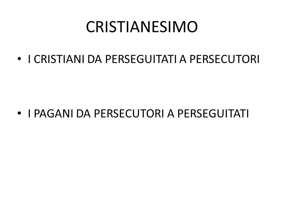 CRISTIANESIMO I CRISTIANI DA PERSEGUITATI A PERSECUTORI