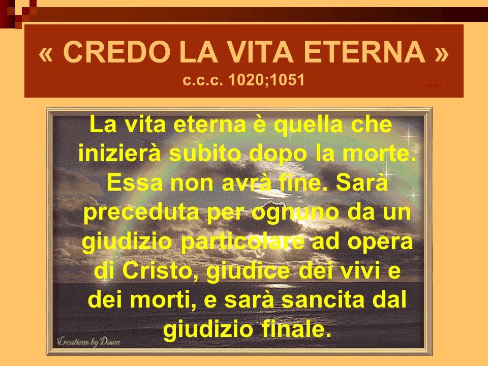 « CREDO LA VITA ETERNA » c.c.c. 1020;1051