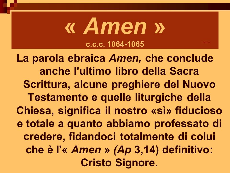 « Amen » c.c.c. 1064-1065 ritardo.